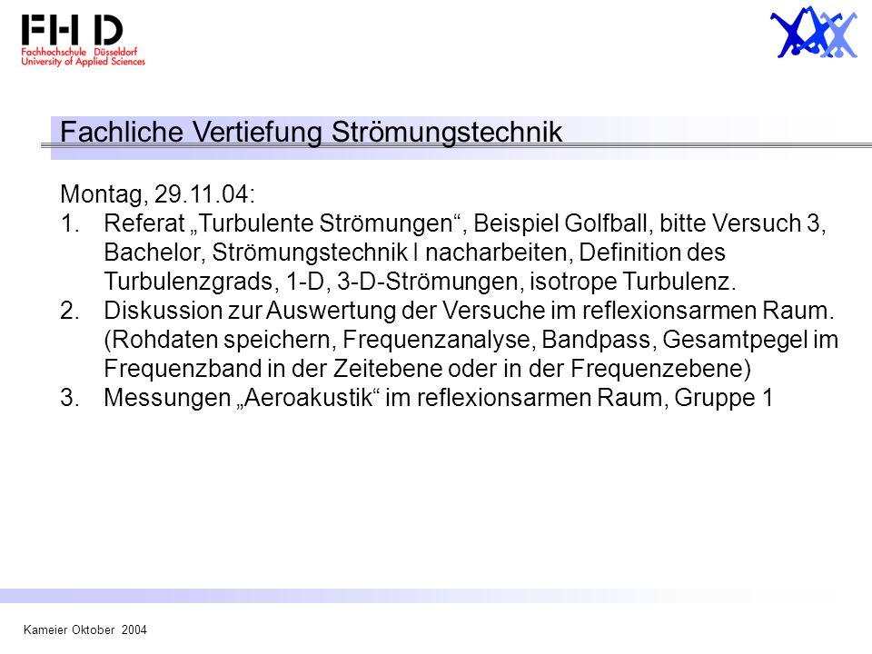 Kameier Oktober 2004 Fachliche Vertiefung Strömungstechnik Montag, 29.11.04: 1.Referat Turbulente Strömungen, Beispiel Golfball, bitte Versuch 3, Bach
