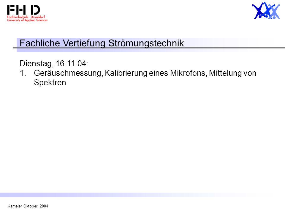 Kameier Oktober 2004 Fachliche Vertiefung Strömungstechnik Dienstag, 16.11.04: 1.Geräuschmessung, Kalibrierung eines Mikrofons, Mittelung von Spektren