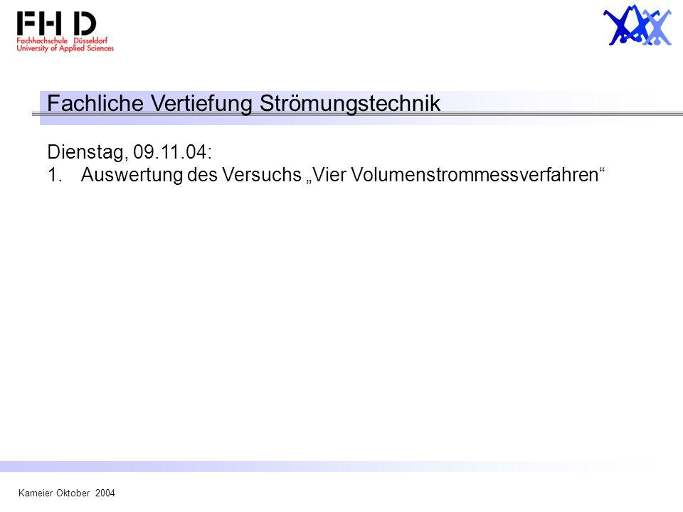 Kameier Oktober 2004 Fachliche Vertiefung Strömungstechnik Dienstag, 09.11.04: 1.Auswertung des Versuchs Vier Volumenstrommessverfahren