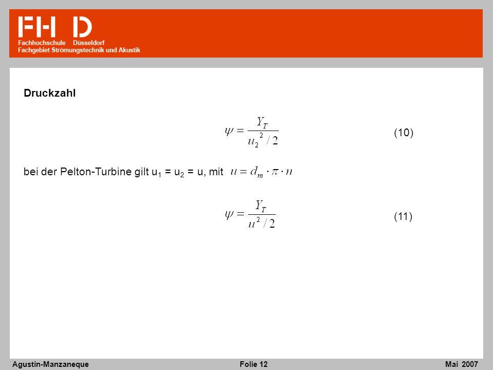 Folie 12 Agustin-Manzaneque Mai 2007 Druckzahl (10) bei der Pelton-Turbine gilt u 1 = u 2 = u, mit (11)