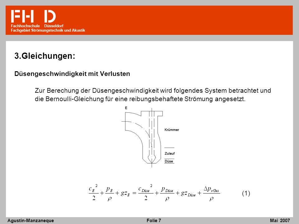 Folie 7 Agustin-Manzaneque Mai 2007 3.Gleichungen: Düsengeschwindigkeit mit Verlusten Zur Berechung der Düsengeschwindigkeit wird folgendes System betrachtet und die Bernoulli-Gleichung für eine reibungsbehaftete Strömung angesetzt.