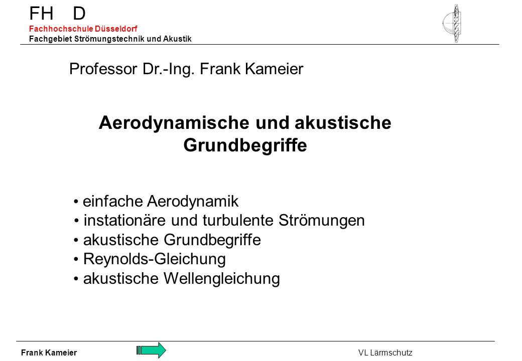 FH D Fachhochschule Düsseldorf Fachgebiet Strömungstechnik und Akustik Aerodynamische und akustische Grundbegriffe Frank Kameier VL Lärmschutz Profess