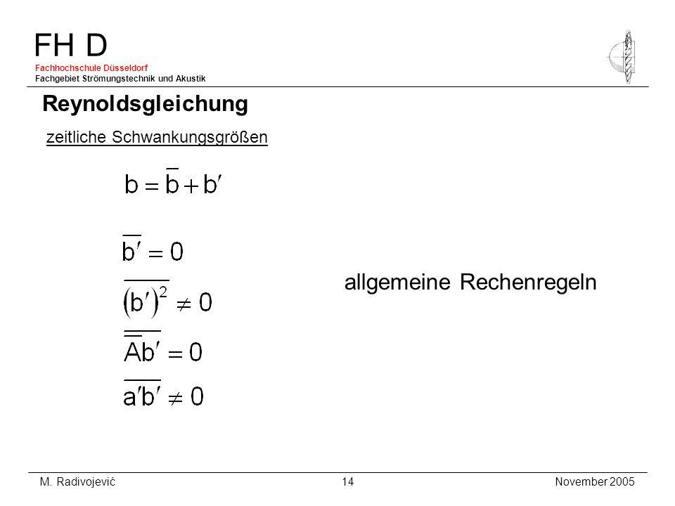 FH D Fachhochschule Düsseldorf Fachgebiet Strömungstechnik und Akustik November 2005 M. Radivojević 14 Reynoldsgleichung zeitliche Schwankungsgrößen a