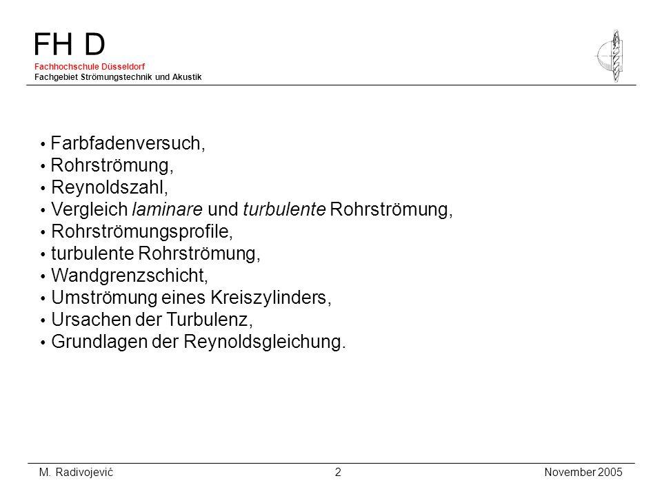 FH D Fachhochschule Düsseldorf Fachgebiet Strömungstechnik und Akustik November 2005 M. Radivojević 2 Farbfadenversuch, Rohrströmung, Reynoldszahl, Ve