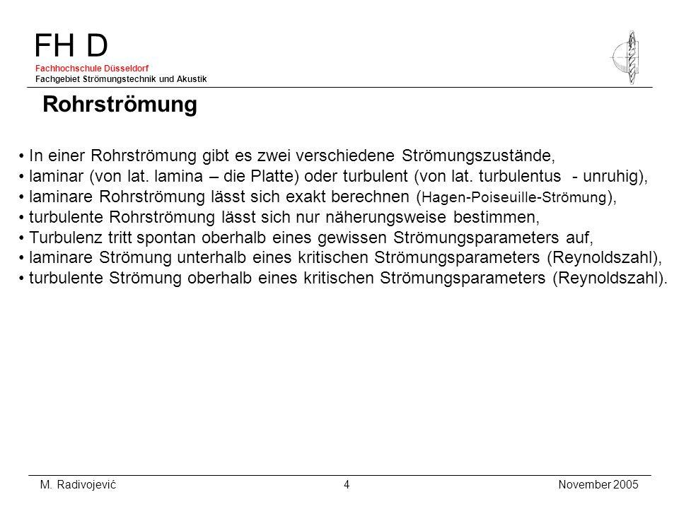 FH D Fachhochschule Düsseldorf Fachgebiet Strömungstechnik und Akustik November 2005 M. Radivojević 4 In einer Rohrströmung gibt es zwei verschiedene