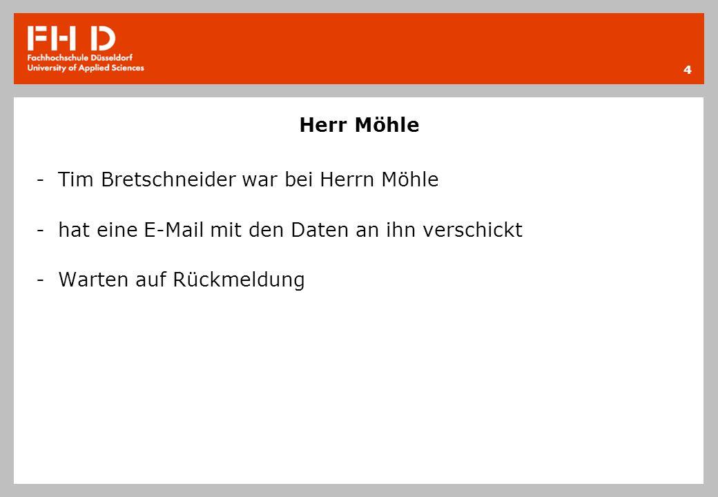 Herr Möhle - Tim Bretschneider war bei Herrn Möhle - hat eine E-Mail mit den Daten an ihn verschickt - Warten auf Rückmeldung 4