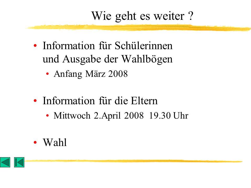 Information für Schülerinnen und Ausgabe der Wahlbögen Anfang März 2008 Information für die Eltern Mittwoch 2.April 2008 19.30 Uhr Wahl Wie geht es weiter ?