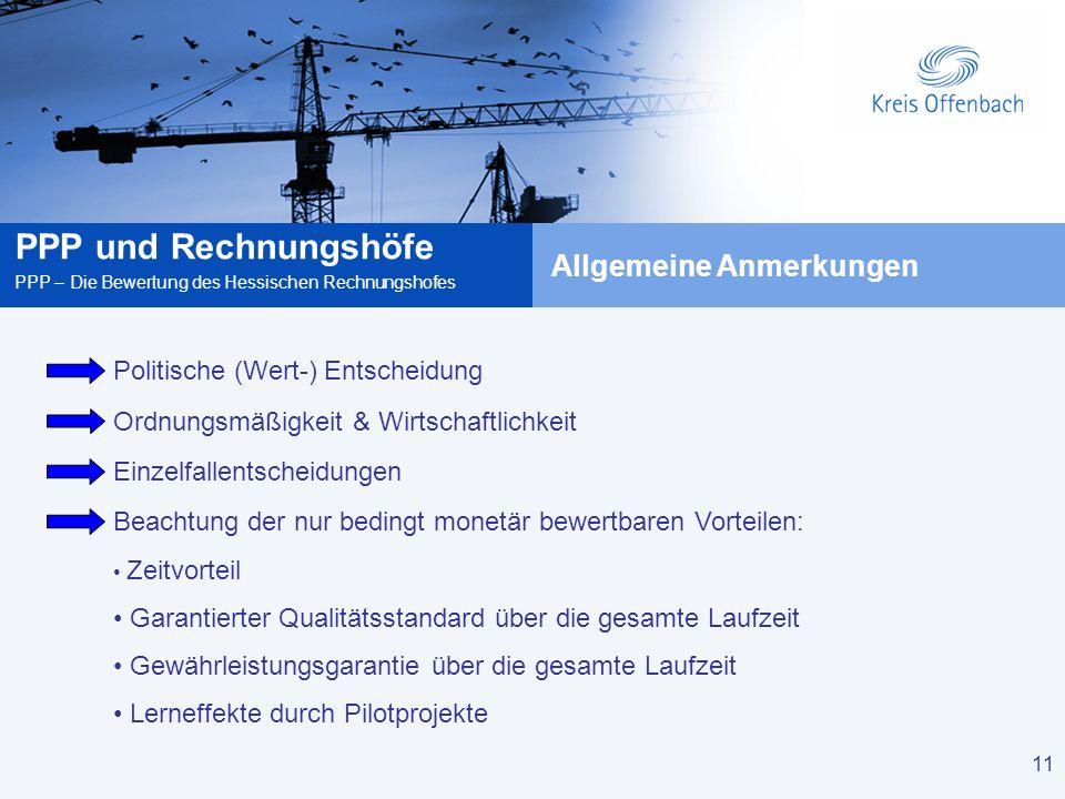 11 PPP und Rechnungshöfe PPP – Die Bewertung des Hessischen Rechnungshofes 11 Allgemeine Anmerkungen Politische (Wert-) Entscheidung Ordnungsmäßigkeit