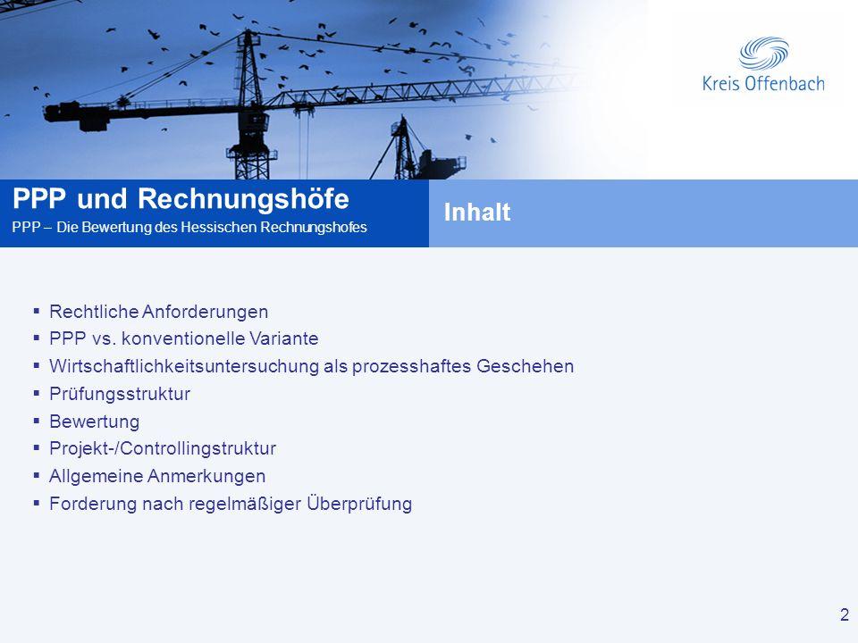 2 PPP und Rechnungshöfe PPP – Die Bewertung des Hessischen Rechnungshofes 2 Inhalt Rechtliche Anforderungen PPP vs. konventionelle Variante Wirtschaft