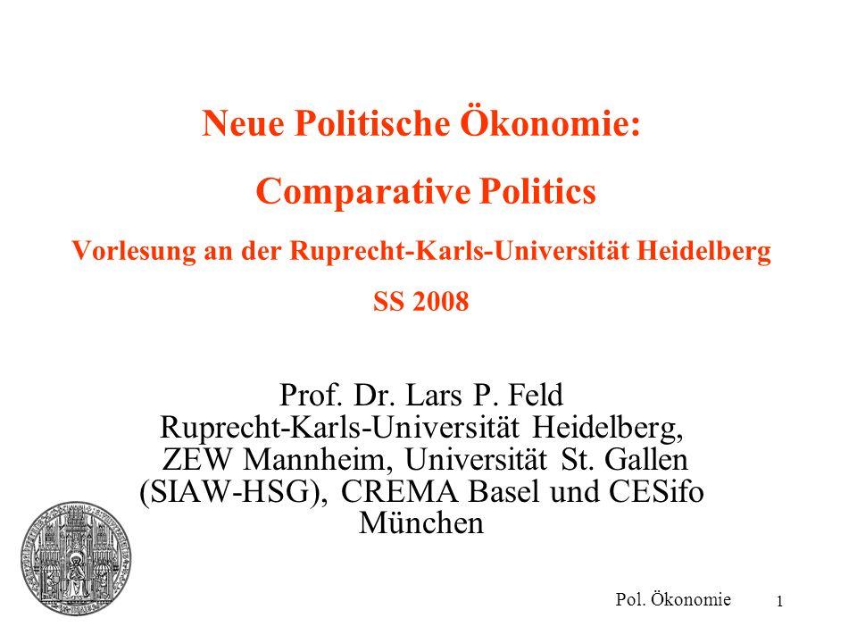 1 Neue Politische Ökonomie: Comparative Politics Vorlesung an der Ruprecht-Karls-Universität Heidelberg SS 2008 Pol. Ökonomie Prof. Dr. Lars P. Feld R