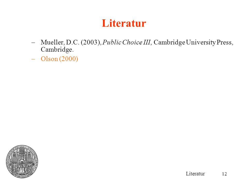 12 Literatur –Mueller, D.C. (2003), Public Choice III, Cambridge University Press, Cambridge. –Olson (2000) Literatur