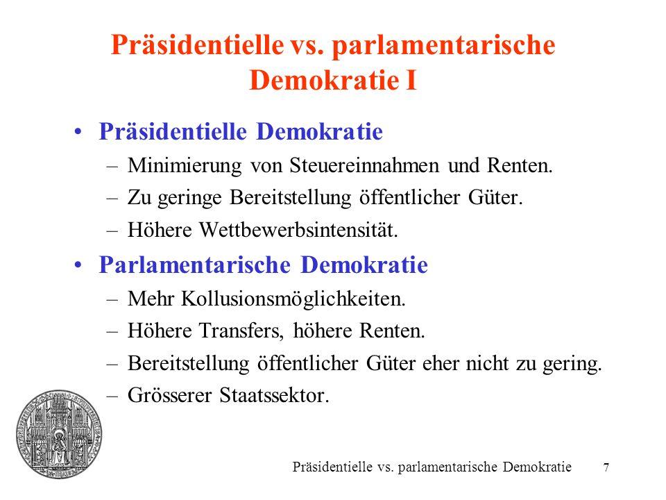 7 Präsidentielle vs. parlamentarische Demokratie I Präsidentielle Demokratie –Minimierung von Steuereinnahmen und Renten. –Zu geringe Bereitstellung ö
