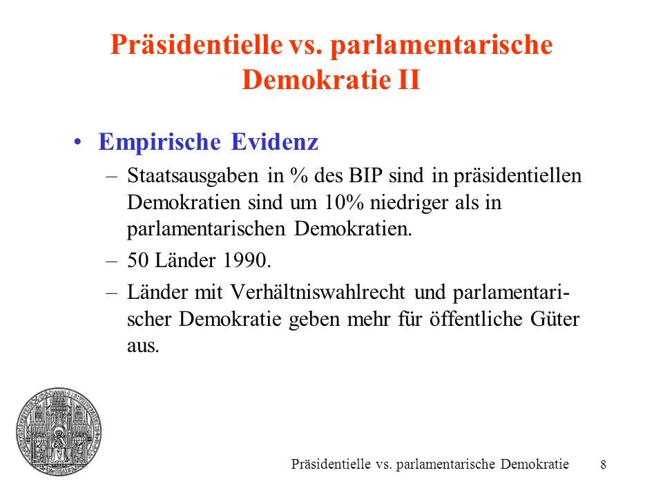 8 Präsidentielle vs. parlamentarische Demokratie II Empirische Evidenz –Staatsausgaben in % des BIP sind in präsidentiellen Demokratien sind um 10% ni