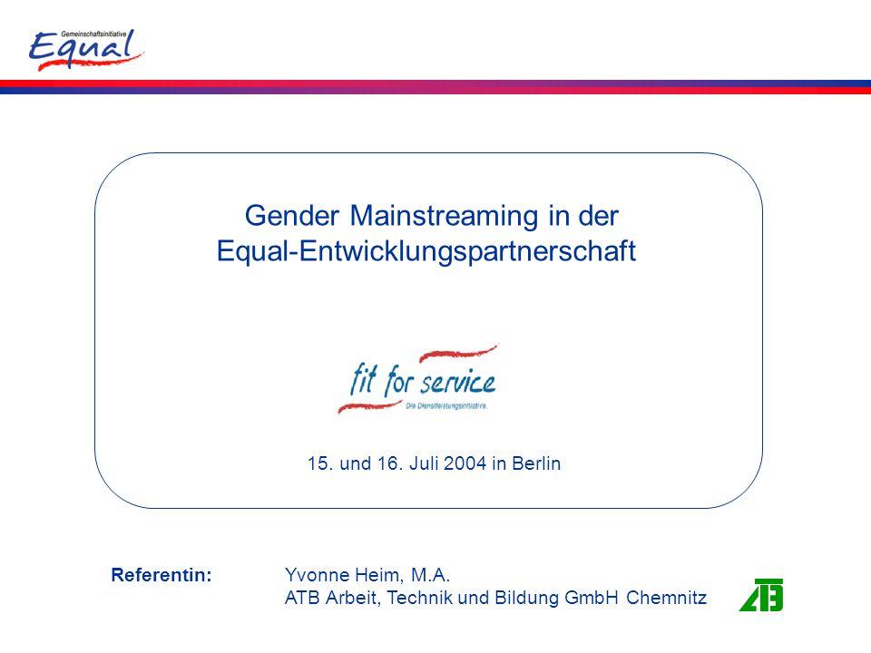 15. und 16. Juli 2004 in Berlin Gender Mainstreaming in der Equal-Entwicklungspartnerschaft Referentin: Yvonne Heim, M.A. ATB Arbeit, Technik und Bild