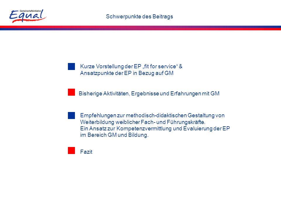 Fazit Schwerpunkte des Beitrags Kurze Vorstellung der EP fit for service & Ansatzpunkte der EP in Bezug auf GM Bisherige Aktivitäten, Ergebnisse und E