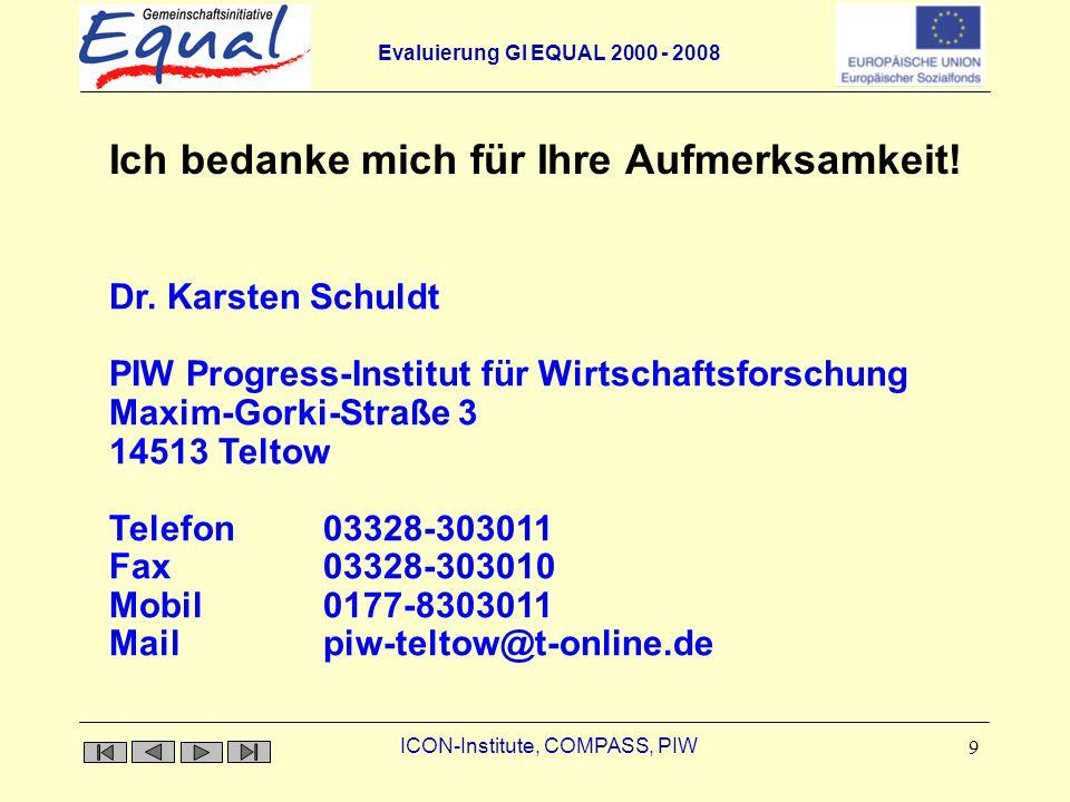 Evaluierung GI EQUAL 2000 - 2008 ICON-Institute, COMPASS, PIW 9 Ich bedanke mich für Ihre Aufmerksamkeit.