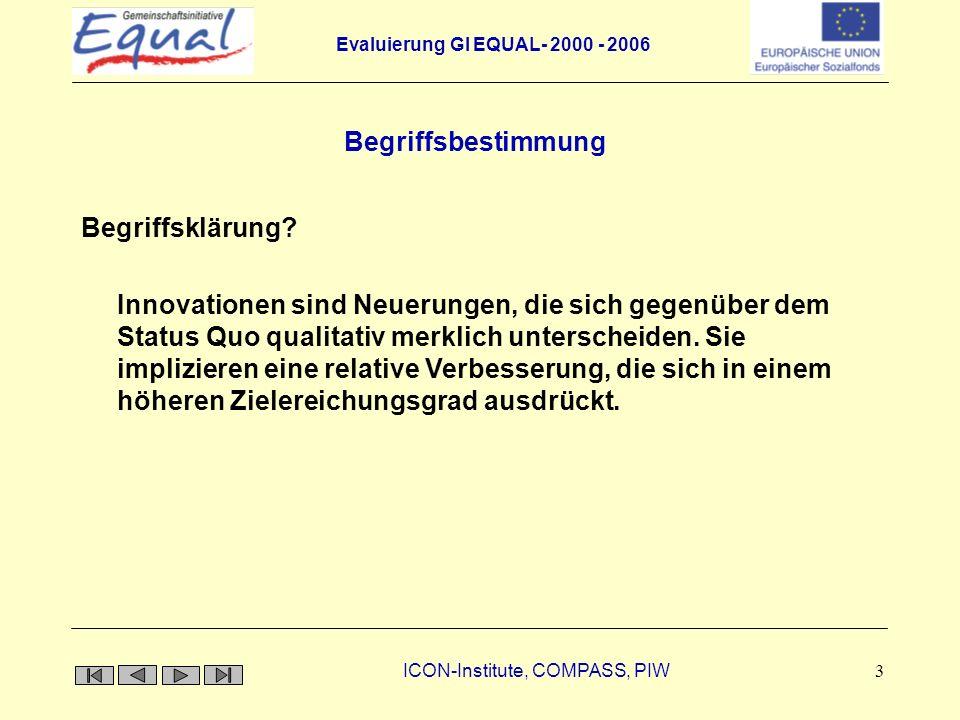 Evaluierung GI EQUAL- 2000 - 2006 ICON-Institute, COMPASS, PIW 4 Das ausschlaggebende Kriterium zur Bewertung von Innovationen besteht darin, ob sich die neu entwickelte Qualität in einer höheren Problemlösungskompetenz ausdrückt.