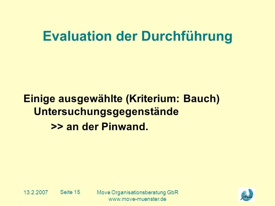 13.2.2007Move Organisationsberatung GbR www.move-muenster.de Seite 15 Evaluation der Durchführung Einige ausgewählte (Kriterium: Bauch) Untersuchungsgegenstände >> an der Pinwand.