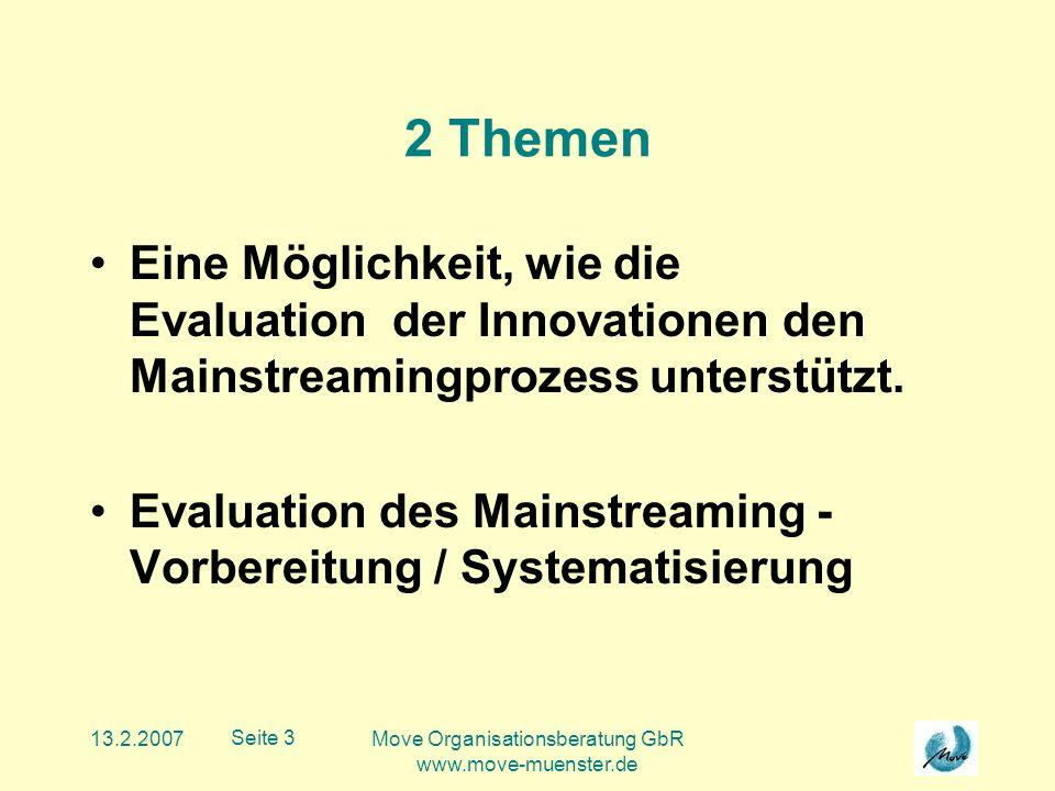 13.2.2007Move Organisationsberatung GbR www.move-muenster.de Seite 14 Fokus der Evaluation des Mainstreaming > Voraussetzungen, Plan evaluieren (und damit zur Entwicklung beitragen) > Bei Bewertung des M.