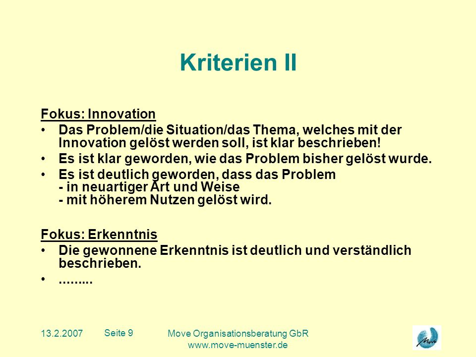 13.2.2007Move Organisationsberatung GbR www.move-muenster.de Seite 9 Kriterien II Fokus: Innovation Das Problem/die Situation/das Thema, welches mit der Innovation gelöst werden soll, ist klar beschrieben.