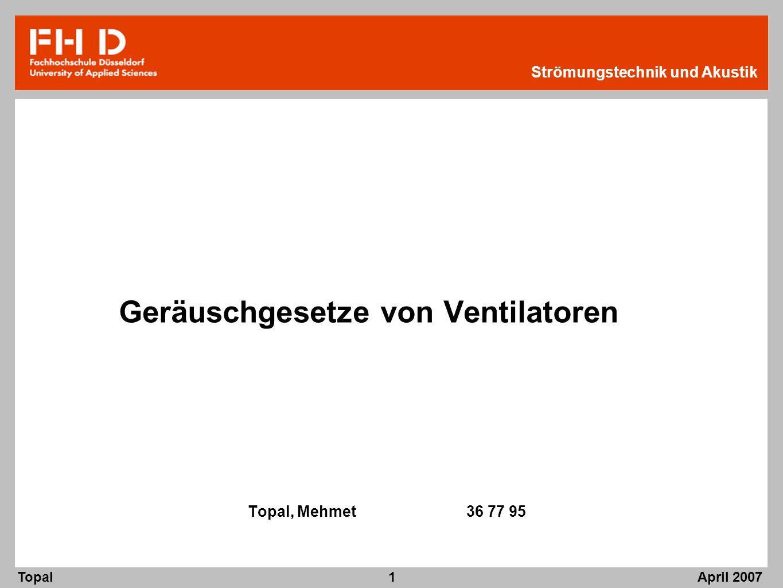 April 2007 Topal Strömungstechnik und Akustik 1 Geräuschgesetze von Ventilatoren Topal, Mehmet 36 77 95