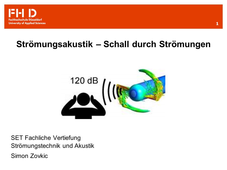 2 Strömungsakustik – Schall durch Strömungen 1.Einführung Akustik/Strömungsakustik 2.Wellengleichungen 3.Schallquellenmodelle 4.Beispiel umströmter Zylinder 5.Beispiel überströmte Öffnung – Helmholtz-Resonator