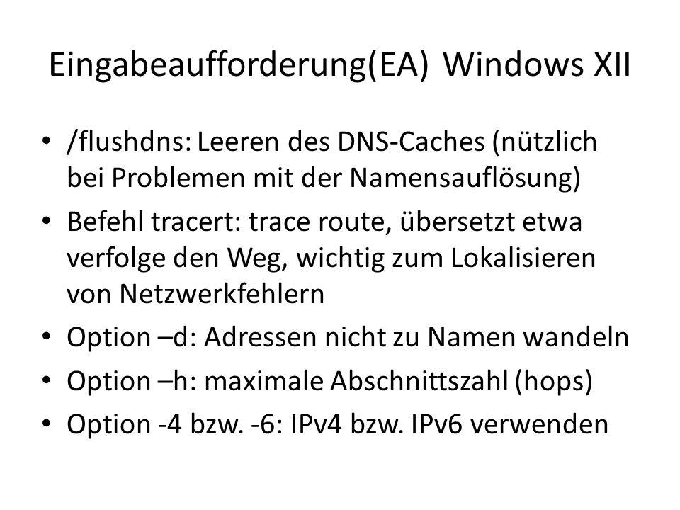Eingabeaufforderung(EA) Windows XII /flushdns: Leeren des DNS-Caches (nützlich bei Problemen mit der Namensauflösung) Befehl tracert: trace route, übersetzt etwa verfolge den Weg, wichtig zum Lokalisieren von Netzwerkfehlern Option –d: Adressen nicht zu Namen wandeln Option –h: maximale Abschnittszahl (hops) Option -4 bzw.