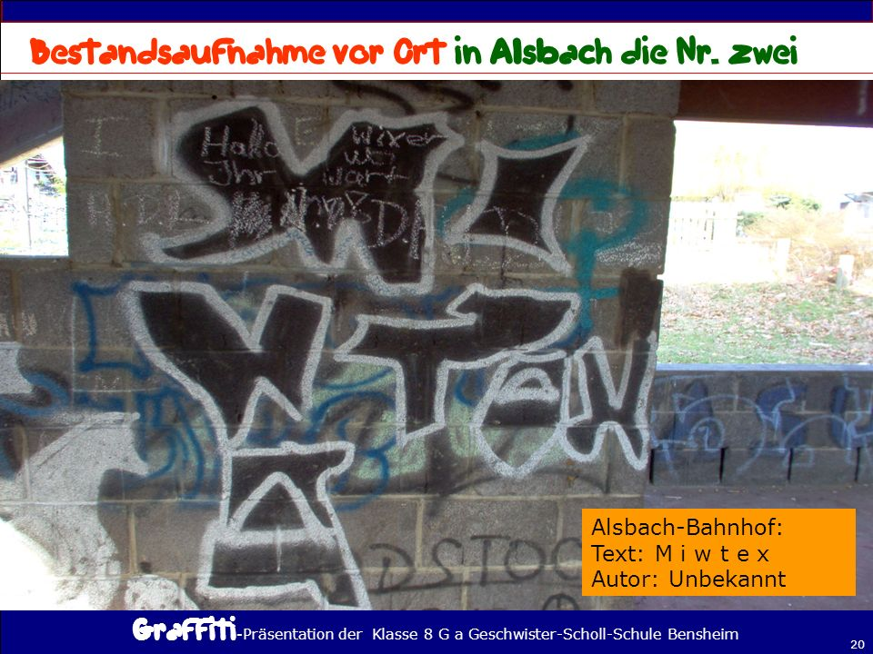 - Präsentation der Klasse 8 G a Geschwister-Scholl-Schule Bensheim 20 Alsbach-Bahnhof: Text: M i w t e x Autor: Unbekannt