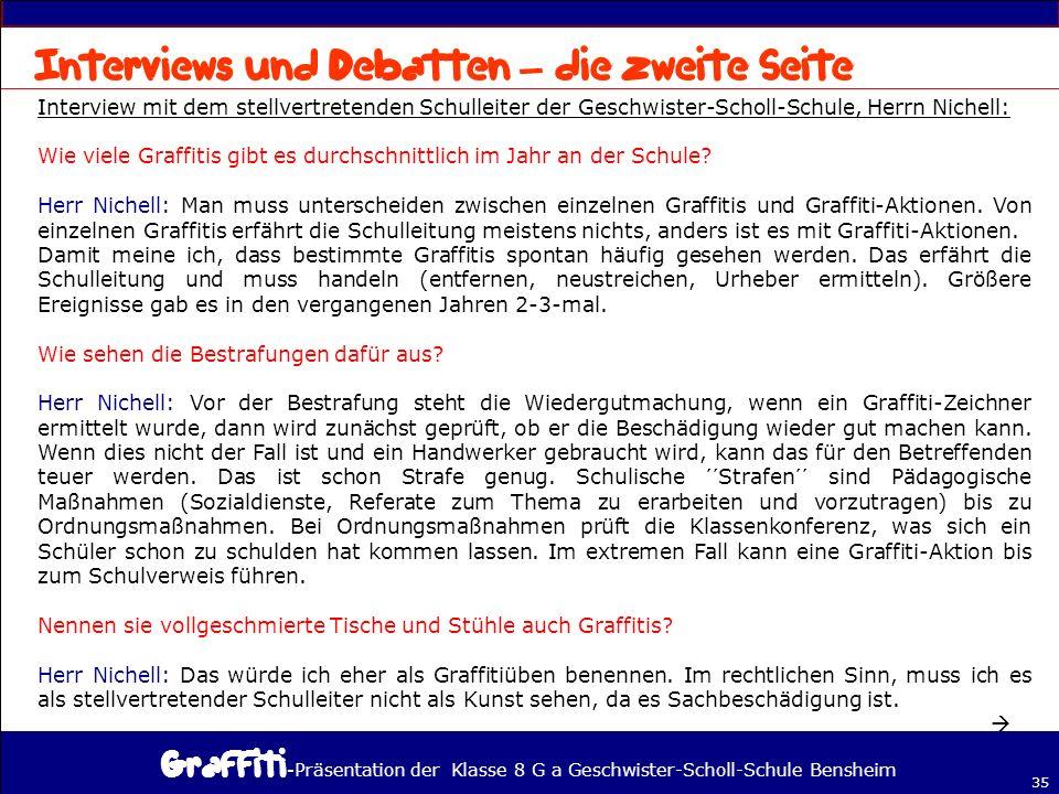 - Präsentation der Klasse 8 G a Geschwister-Scholl-Schule Bensheim 35 – Interview mit dem stellvertretenden Schulleiter der Geschwister-Scholl-Schule, Herrn Nichell: Wie viele Graffitis gibt es durchschnittlich im Jahr an der Schule.
