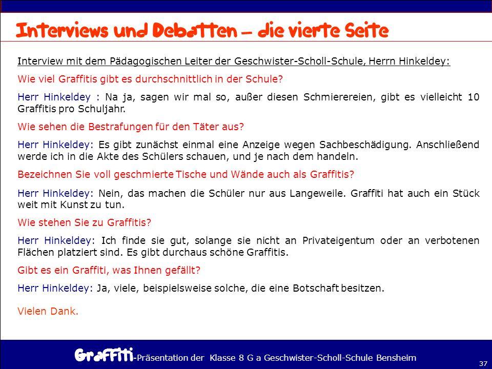 - Präsentation der Klasse 8 G a Geschwister-Scholl-Schule Bensheim 37 – Interview mit dem Pädagogischen Leiter der Geschwister-Scholl-Schule, Herrn Hinkeldey: Wie viel Graffitis gibt es durchschnittlich in der Schule.