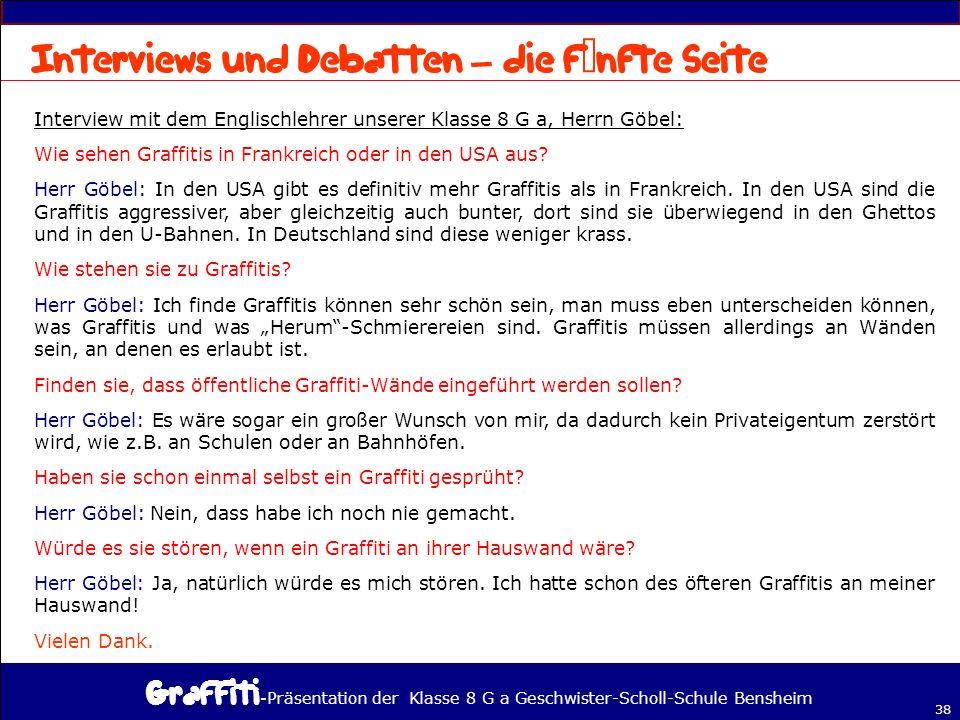 - Präsentation der Klasse 8 G a Geschwister-Scholl-Schule Bensheim 38 – Interview mit dem Englischlehrer unserer Klasse 8 G a, Herrn Göbel: Wie sehen Graffitis in Frankreich oder in den USA aus.