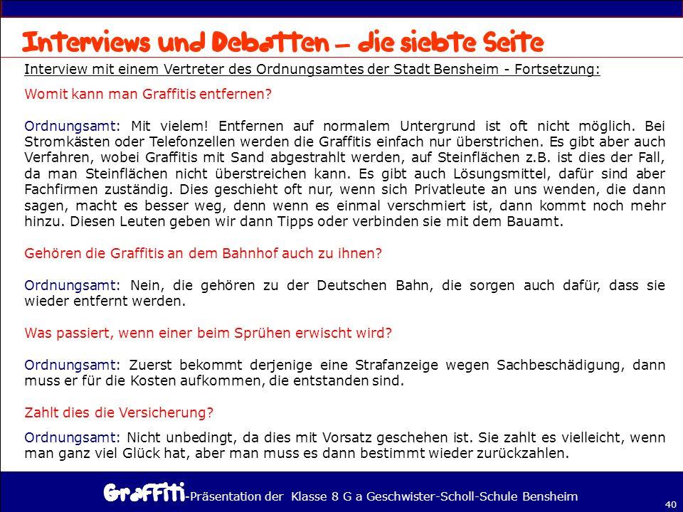 - Präsentation der Klasse 8 G a Geschwister-Scholl-Schule Bensheim 40 – Interview mit einem Vertreter des Ordnungsamtes der Stadt Bensheim - Fortsetzung: Womit kann man Graffitis entfernen.