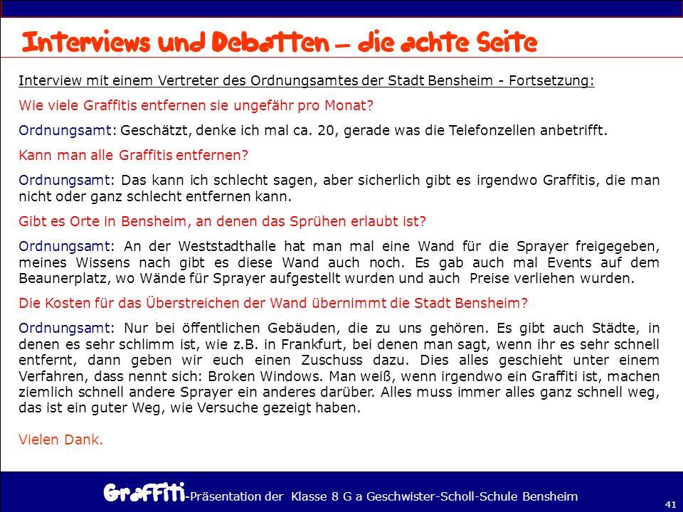 - Präsentation der Klasse 8 G a Geschwister-Scholl-Schule Bensheim 41 – Interview mit einem Vertreter des Ordnungsamtes der Stadt Bensheim - Fortsetzung: Wie viele Graffitis entfernen sie ungefähr pro Monat.