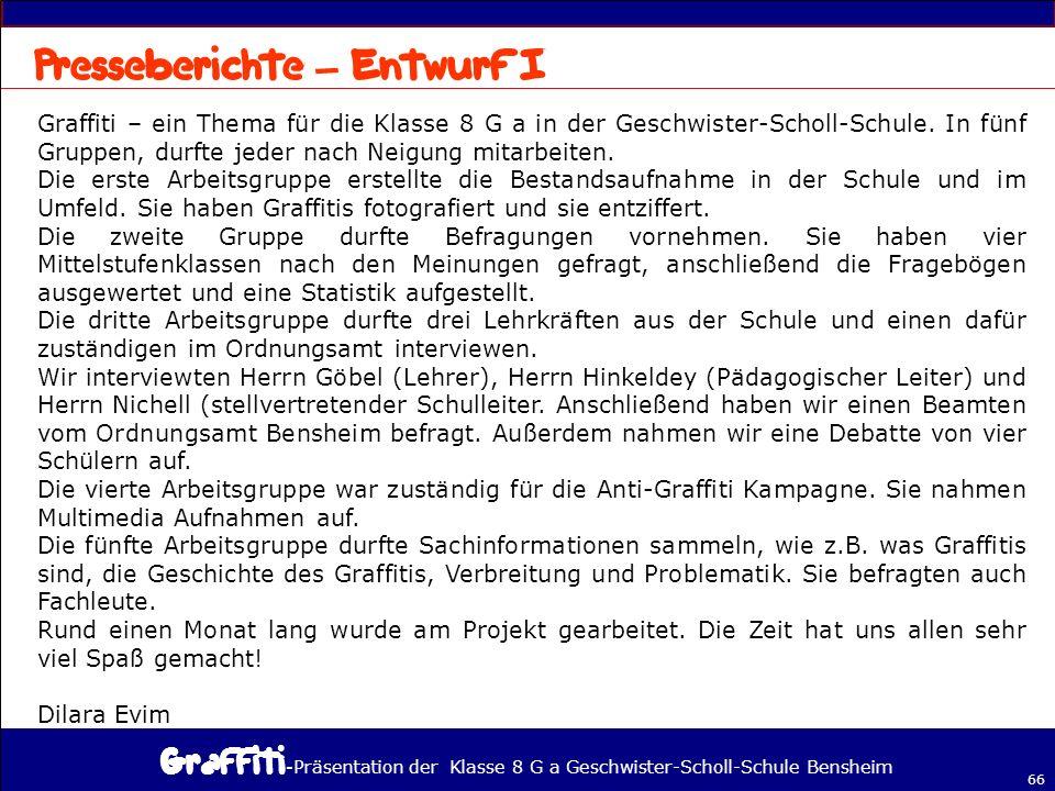- Präsentation der Klasse 8 G a Geschwister-Scholl-Schule Bensheim 66 – Graffiti – ein Thema für die Klasse 8 G a in der Geschwister-Scholl-Schule.