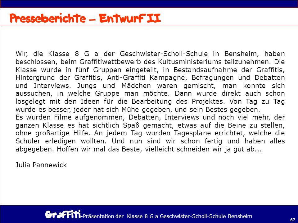- Präsentation der Klasse 8 G a Geschwister-Scholl-Schule Bensheim 67 – Wir, die Klasse 8 G a der Geschwister-Scholl-Schule in Bensheim, haben beschlossen, beim Graffitiwettbewerb des Kultusministeriums teilzunehmen.