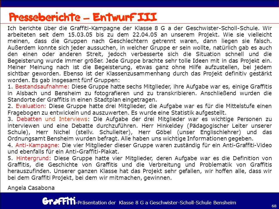 - Präsentation der Klasse 8 G a Geschwister-Scholl-Schule Bensheim 68 – Ich berichte über die Graffiti-Kampagne der Klasse 8 G a der Geschwister-Scholl-Schule.
