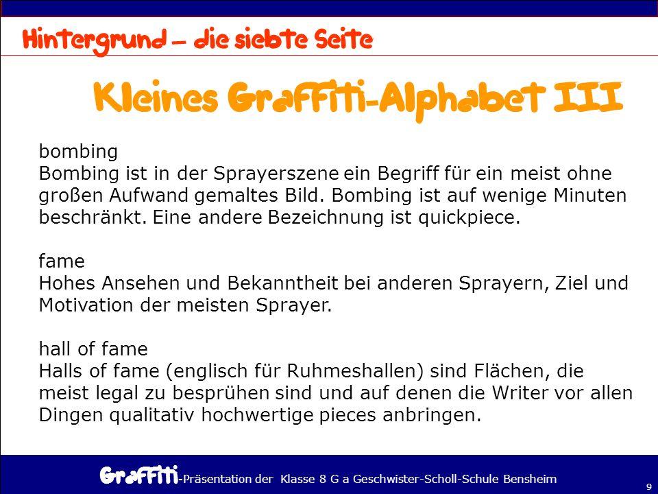 - Präsentation der Klasse 8 G a Geschwister-Scholl-Schule Bensheim 9 – bombing Bombing ist in der Sprayerszene ein Begriff für ein meist ohne großen Aufwand gemaltes Bild.