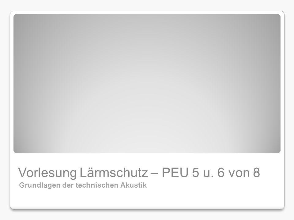 Vorlesung Lärmschutz – PEU 5 u. 6 von 8 Grundlagen der technischen Akustik