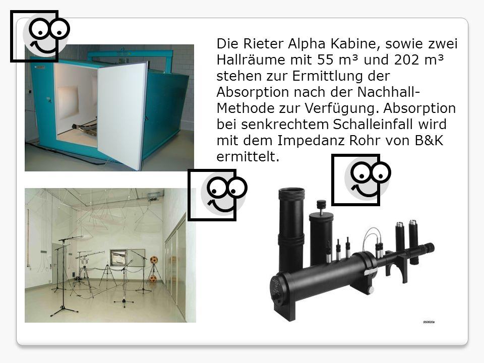 Die Rieter Alpha Kabine, sowie zwei Hallräume mit 55 m³ und 202 m³ stehen zur Ermittlung der Absorption nach der Nachhall- Methode zur Verfügung.
