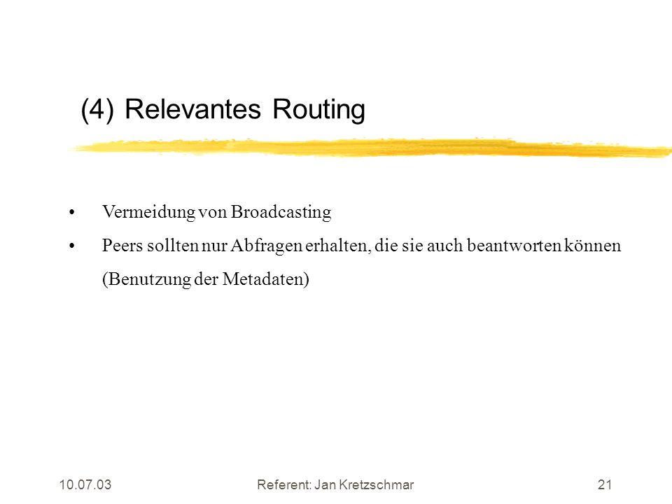 10.07.03Referent: Jan Kretzschmar21 (4)Relevantes Routing Vermeidung von Broadcasting Peers sollten nur Abfragen erhalten, die sie auch beantworten können (Benutzung der Metadaten)