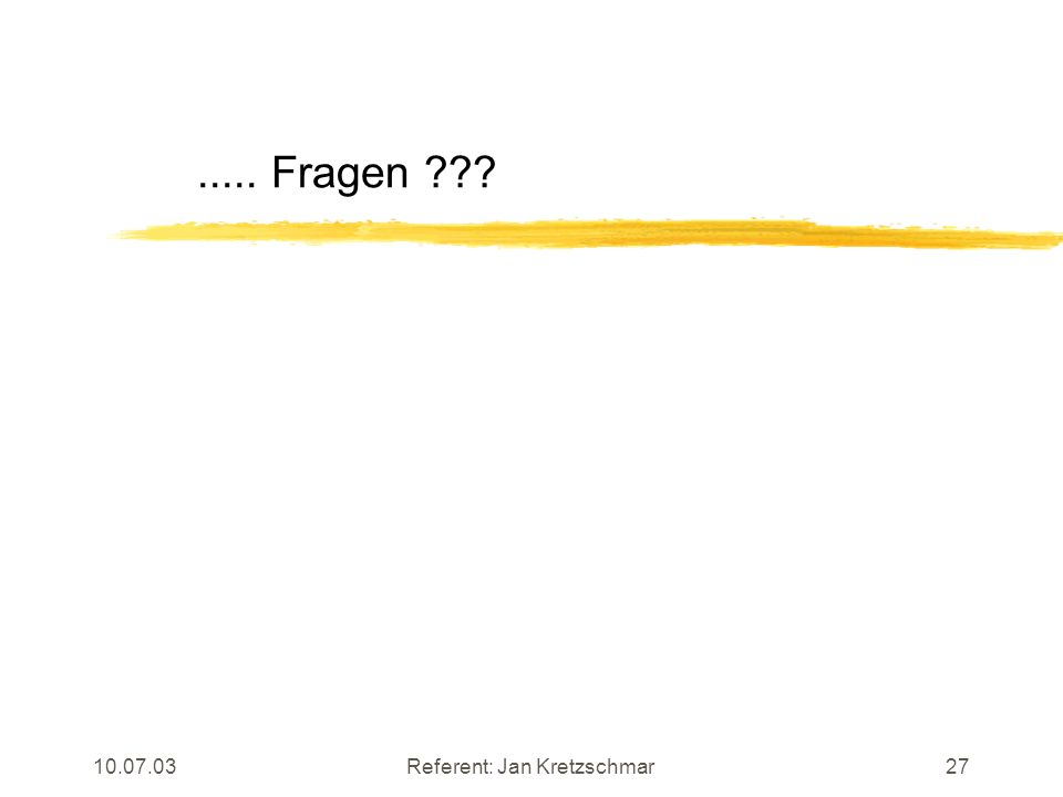 10.07.03Referent: Jan Kretzschmar27..... Fragen