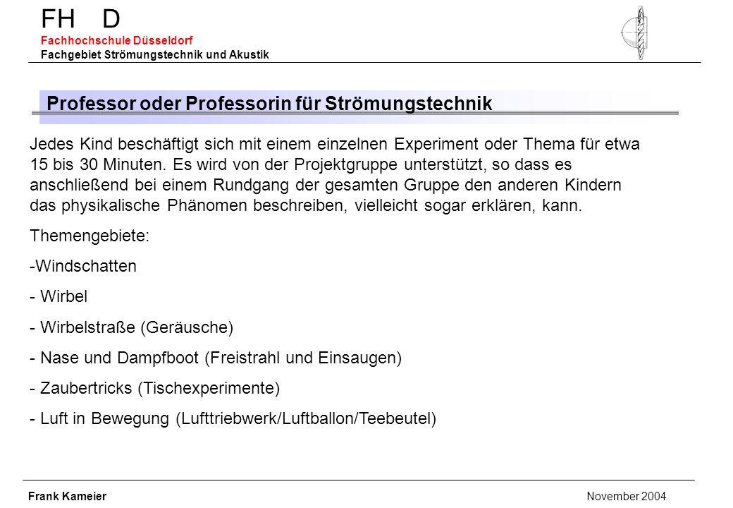 FH D Fachhochschule Düsseldorf Fachgebiet Strömungstechnik und Akustik Professor oder Professorin für Strömungstechnik Jedes Kind beschäftigt sich mit