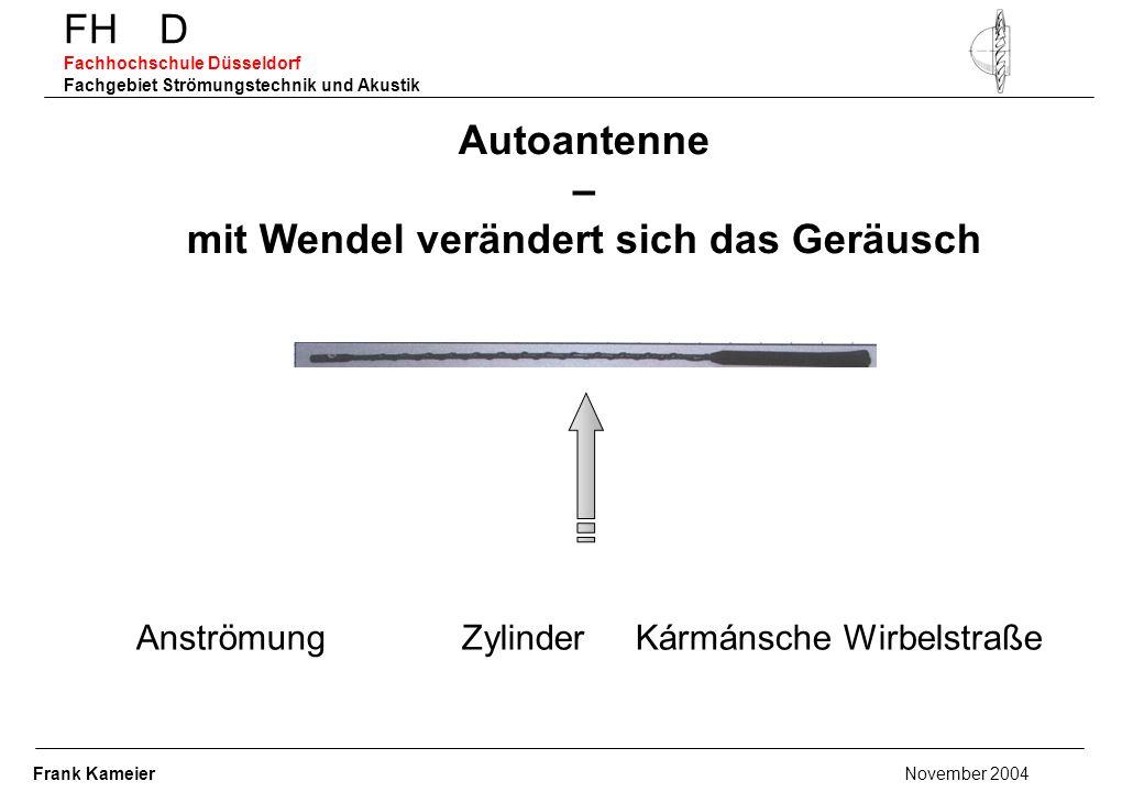 Anströmung Zylinder Kármánsche Wirbelstraße FH D Fachhochschule Düsseldorf Fachgebiet Strömungstechnik und Akustik Autoantenne – mit Wendel verändert