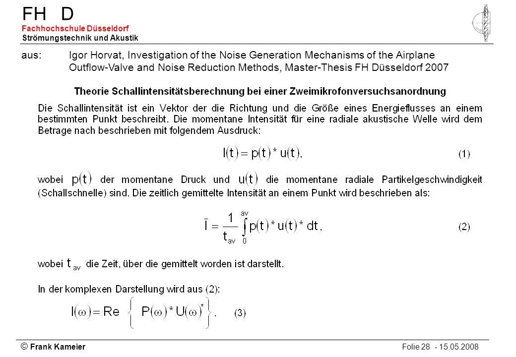© Frank Kameier Folie 28 - 15.05.2008 FHD Fachhochschule Düsseldorf Strömungstechnik und Akustik aus: Igor Horvat, Investigation of the Noise Generati