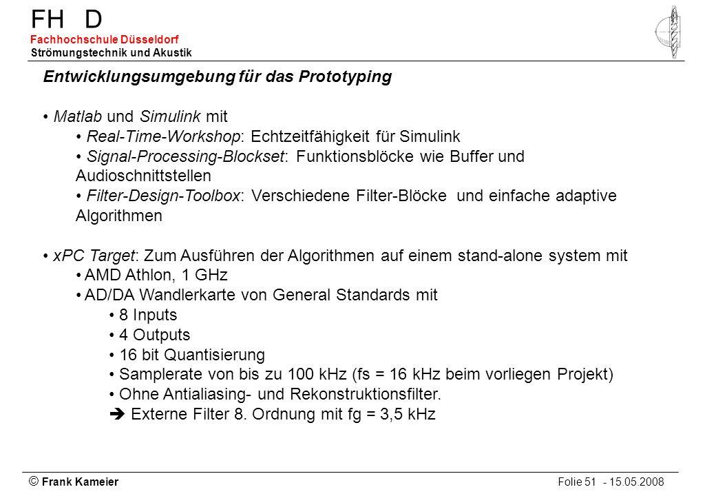 © Frank Kameier Folie 51 - 15.05.2008 FHD Fachhochschule Düsseldorf Strömungstechnik und Akustik Entwicklungsumgebung für das Prototyping Matlab und S