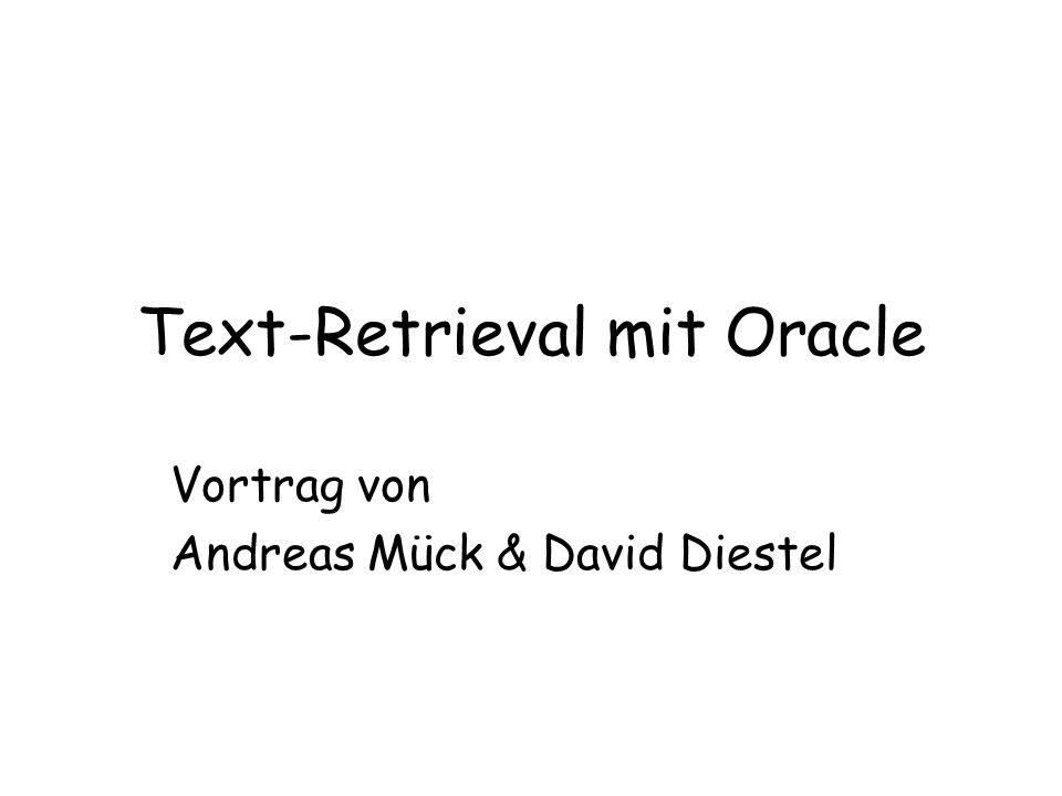 Text-Retrieval mit Oracle Vortrag von Andreas Mück & David Diestel