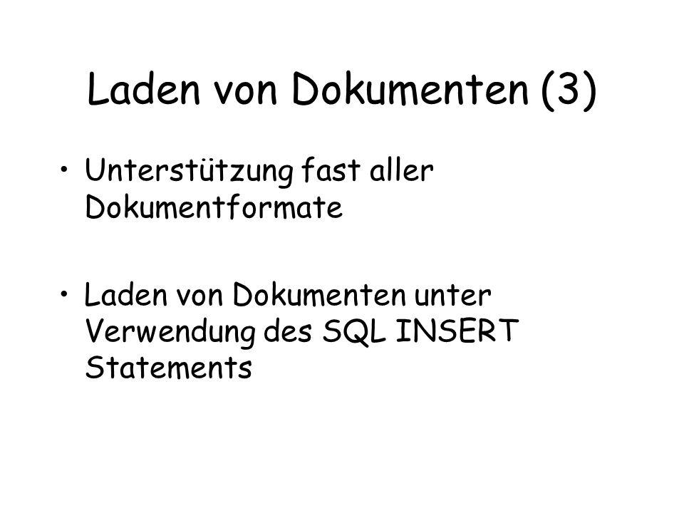 Laden von Dokumenten (3) Unterstützung fast aller Dokumentformate Laden von Dokumenten unter Verwendung des SQL INSERT Statements