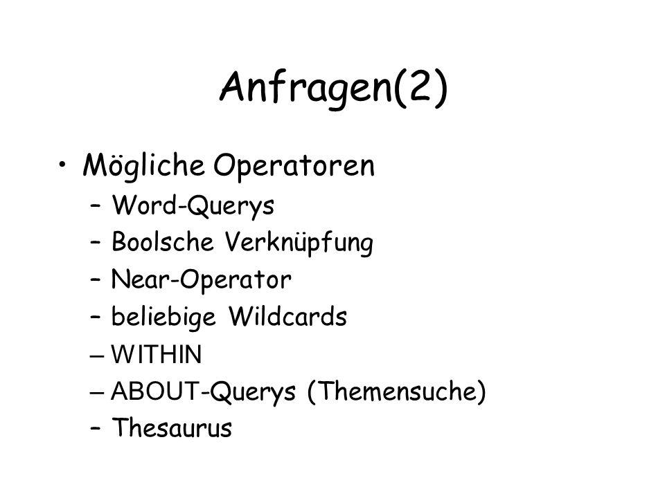 Anfragen(2) Mögliche Operatoren –Word-Querys –Boolsche Verknüpfung –Near-Operator –beliebige Wildcards –WITHIN –ABOUT -Querys (Themensuche) –Thesaurus