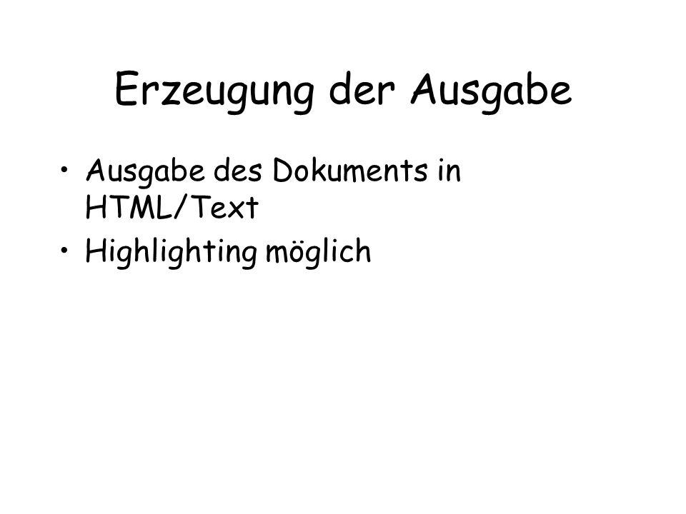 Erzeugung der Ausgabe Ausgabe des Dokuments in HTML/Text Highlighting möglich