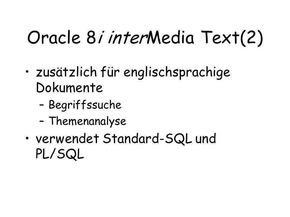 Oracle 8i interMedia Text(2) zusätzlich für englischsprachige Dokumente –Begriffssuche –Themenanalyse verwendet Standard-SQL und PL/SQL